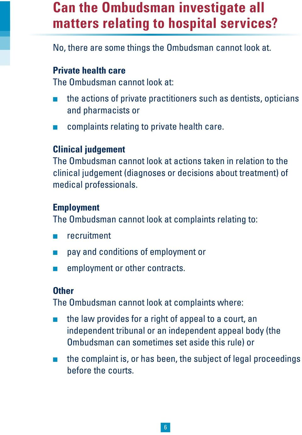 Clinical judgement The Ombudsman cannot look at actions taken in relation to the clinical judgement (diagnoses or decisions about treatment) of medical professionals.