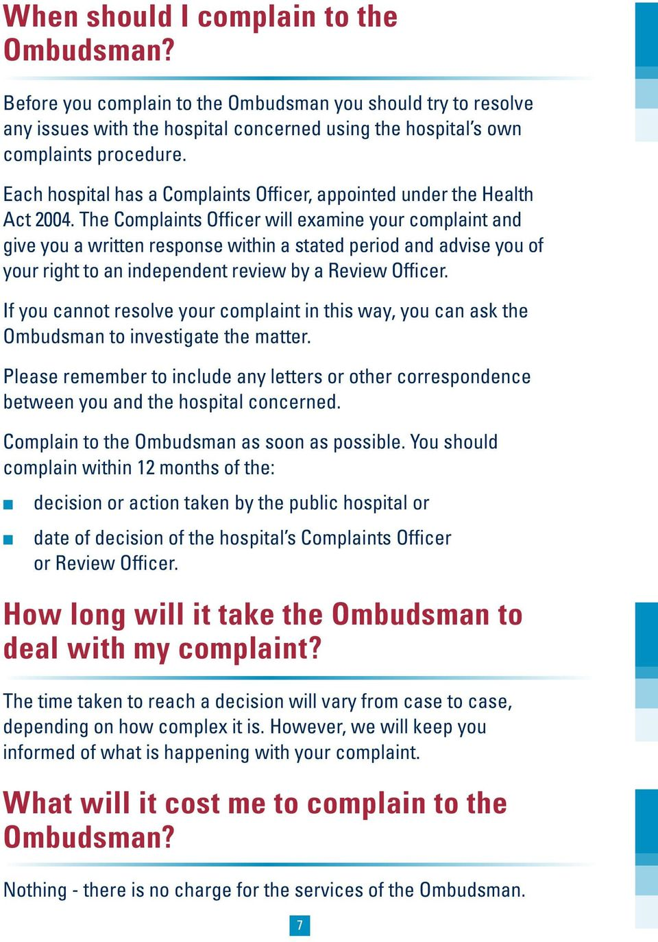 The Complaints Officer will examine your complaint and give you a written response within a stated period and advise you of your right to an independent review by a Review Officer.