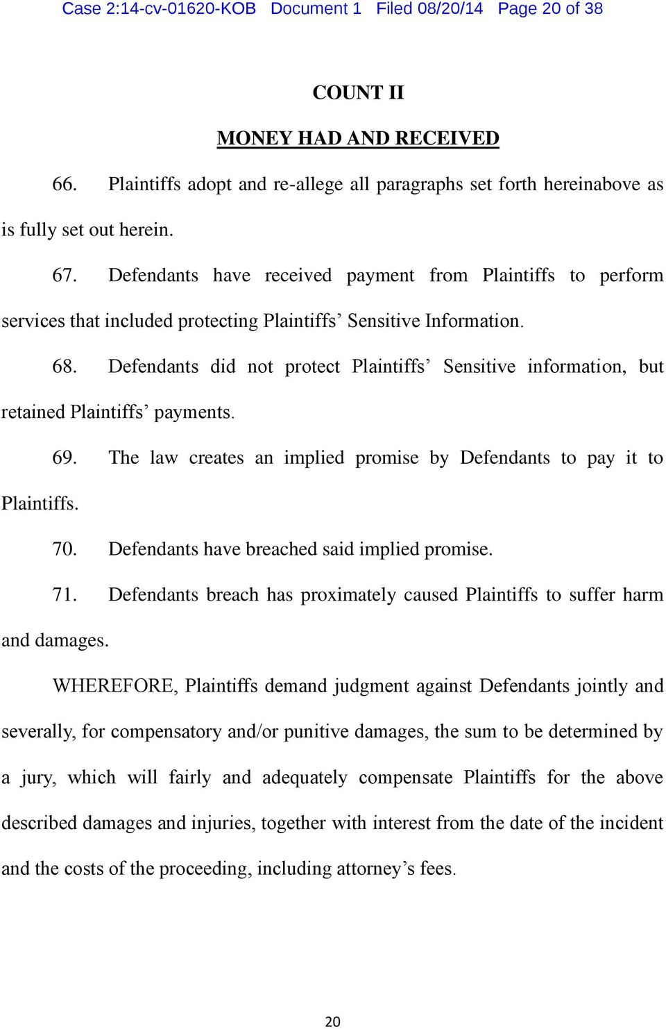 Defendants did not protect Plaintiffs Sensitive information, but retained Plaintiffs payments. 69. The law creates an implied promise by Defendants to pay it to Plaintiffs. 70.