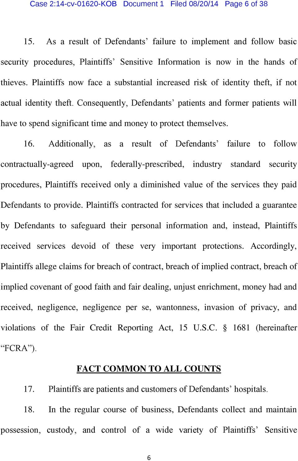 Plaintiffs now face a substantial increased risk of identity theft, if not actual identity theft.
