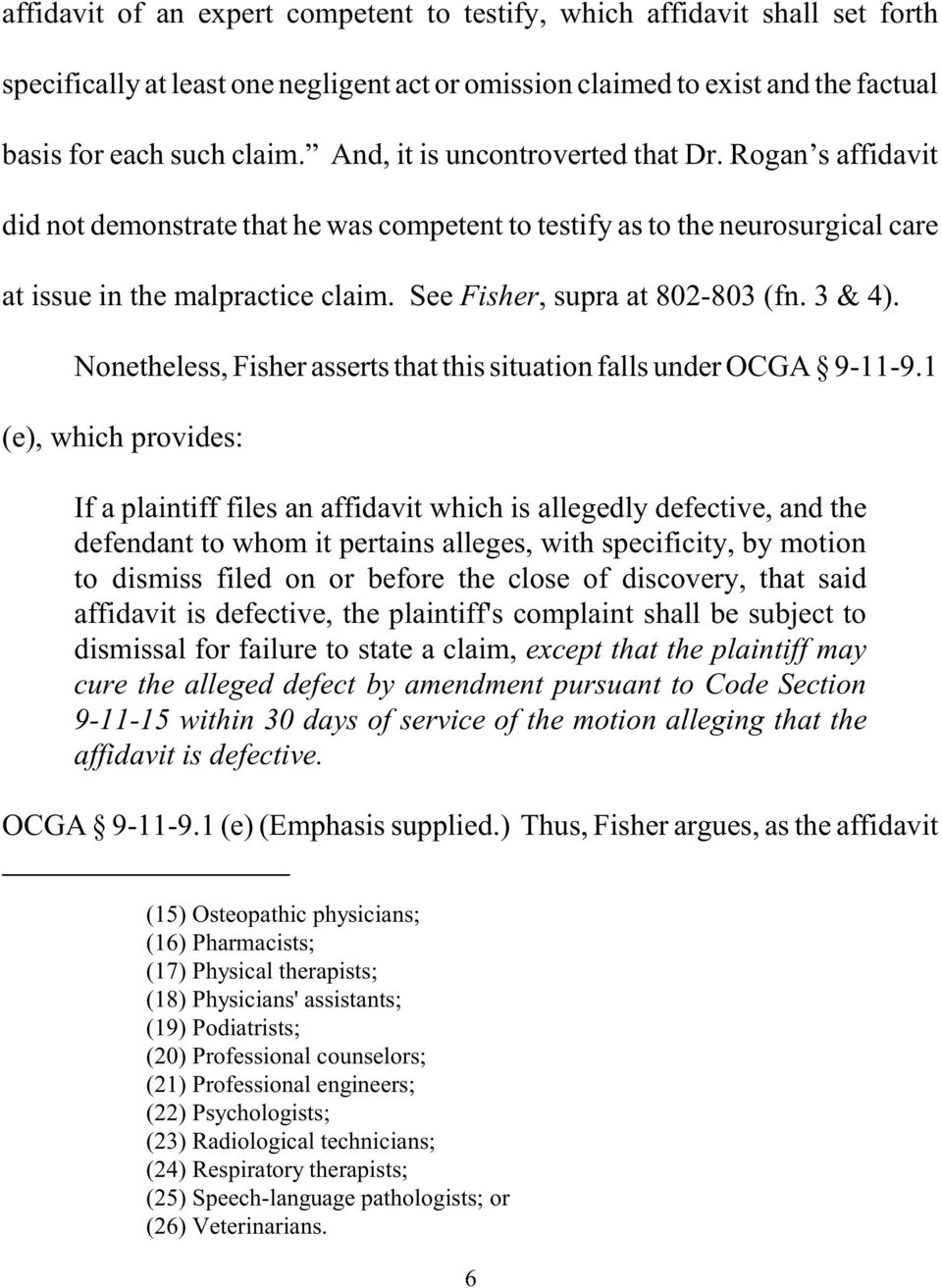 See Fisher, supra at 802-803 (fn. 3 & 4). Nonetheless, Fisher asserts that this situation falls under OCGA 9-11-9.