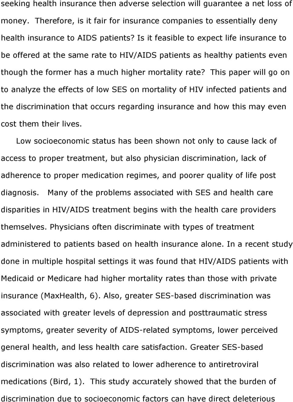 This paper will go on to analyze the effects of low SES on mortality of HIV infected patients and the discrimination that occurs regarding insurance and how this may even cost them their lives.