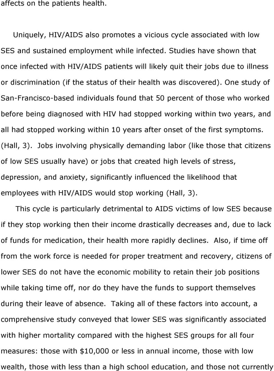 One study of San-Francisco-based individuals found that 50 percent of those who worked before being diagnosed with HIV had stopped working within two years, and all had stopped working within 10