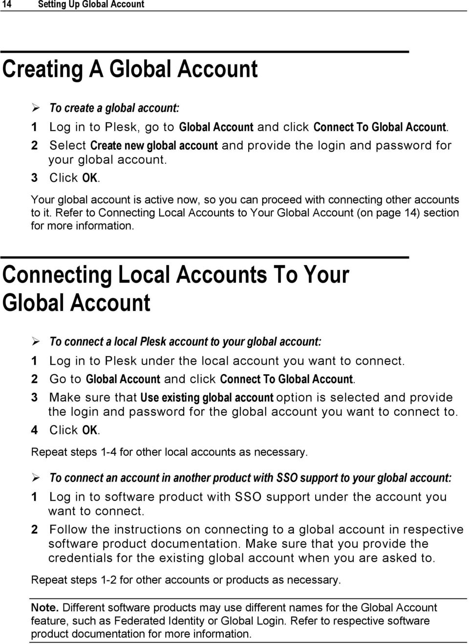Refer to Connecting Local Accounts to Your Global Account (on page 14) section for more information.