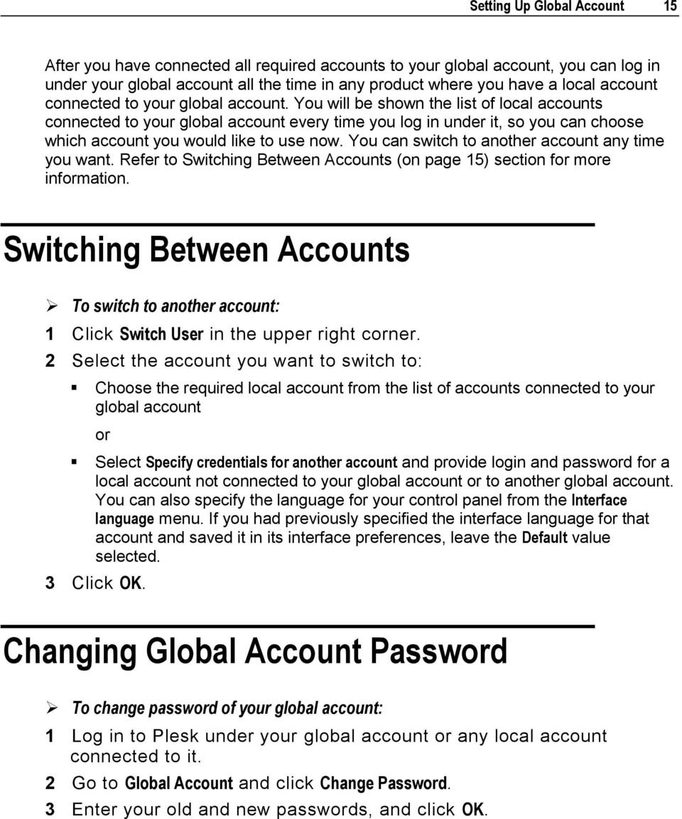 You will be shown the list of local accounts connected to your global account every time you log in under it, so you can choose which account you would like to use now.