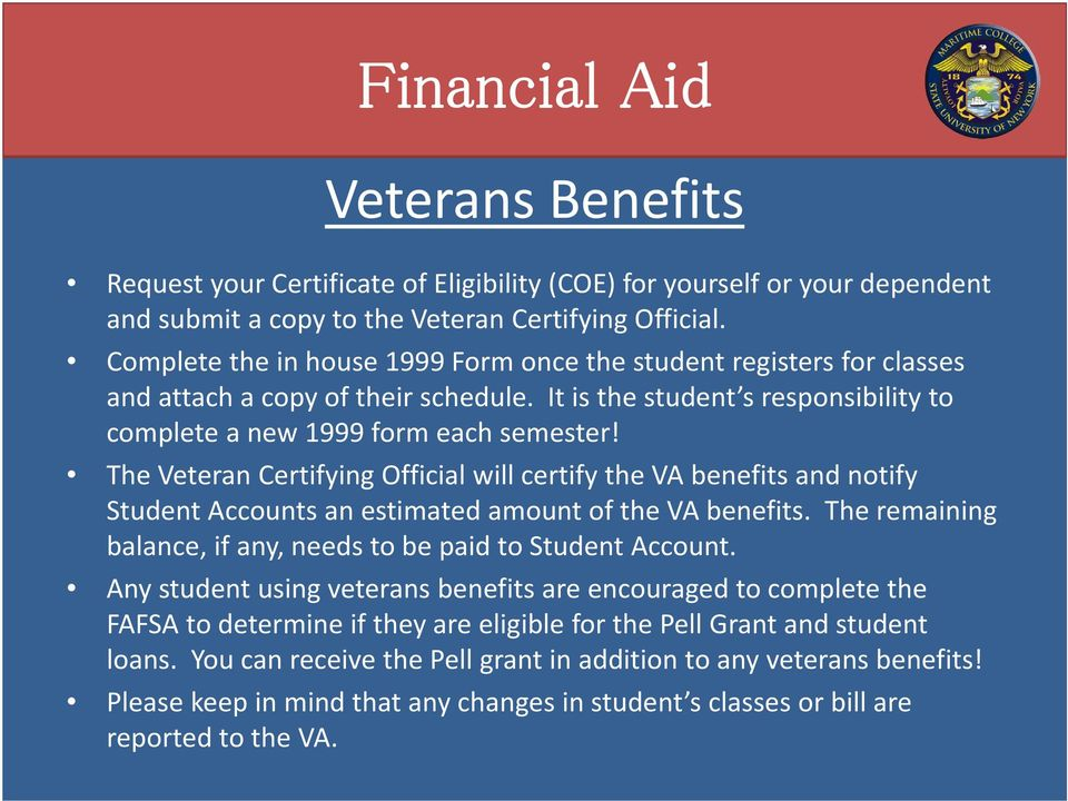 The Veteran Certifying Official will certify the VA benefits and notify Student Accounts an estimated amount of the VA benefits. The remaining balance, if any, needs to be paid to Student Account.