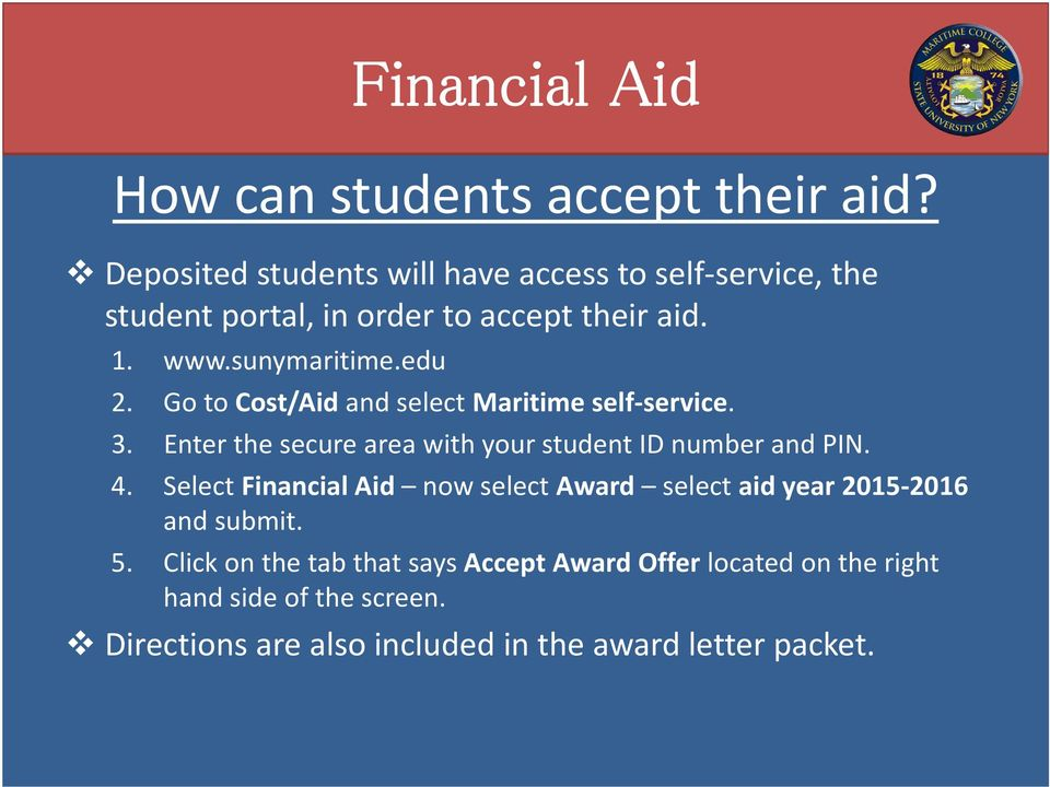 edu 2. Go to Cost/Aid and select Maritime self service. 3. Enter the secure area with your student ID number and PIN. 4.