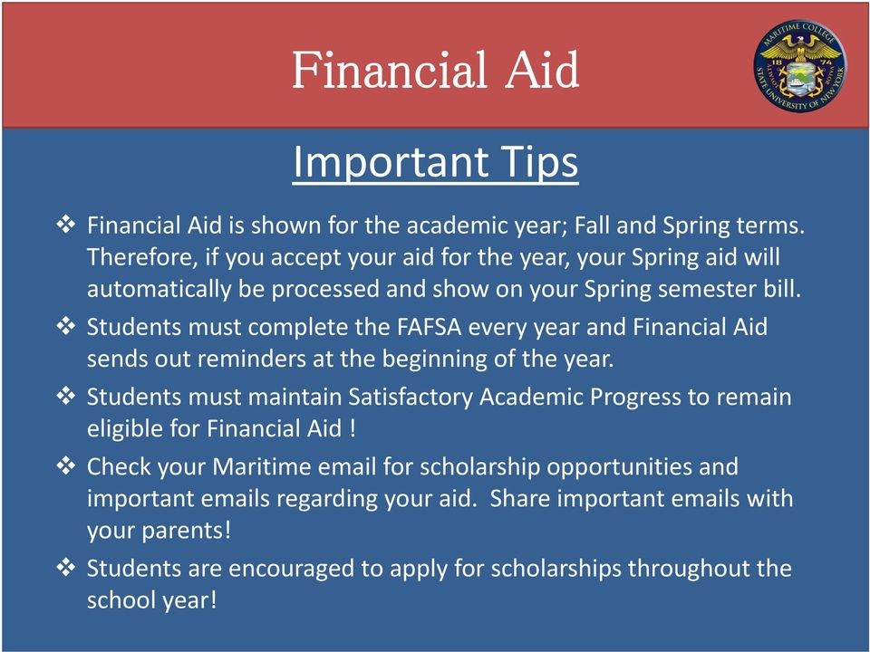 Students must complete the FAFSA every year and Financial Aid sends out reminders at the beginning of the year.