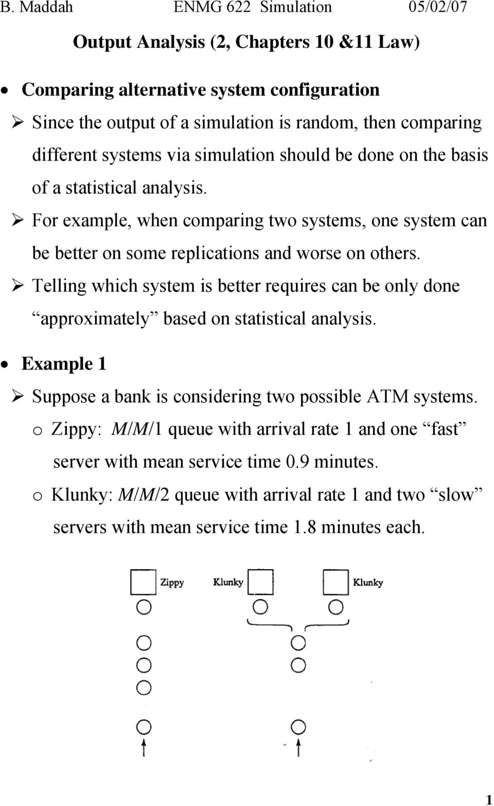 Tellig which system is better requires ca be oly doe approximately based o statistical aalysis. Example 1 Suppose a bak is cosiderig two possible ATM systems.