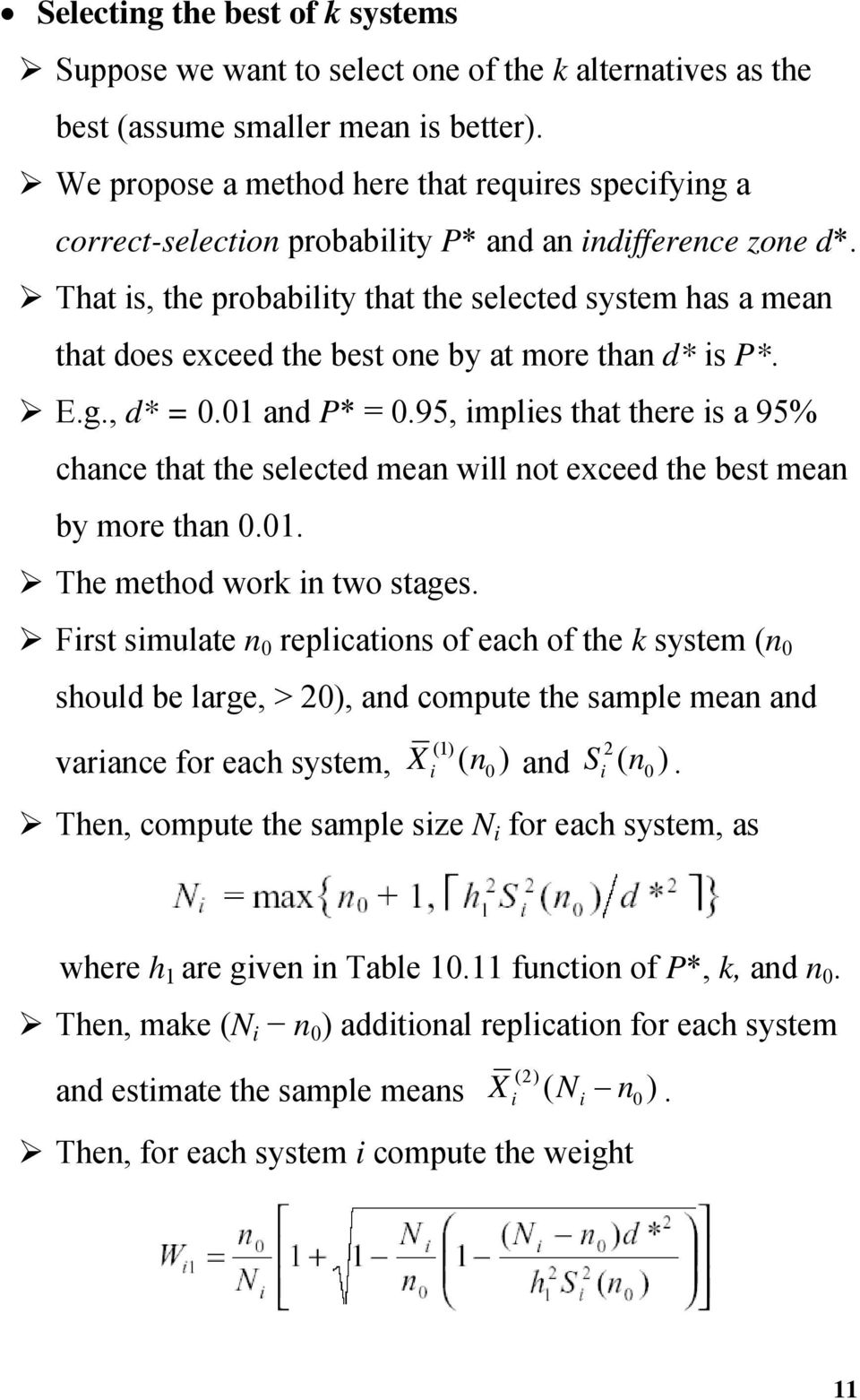That is, the probability that the selected system has a mea that does exceed the best oe by at more tha d* is P*. E.g., d* = 0.01 ad P* = 0.