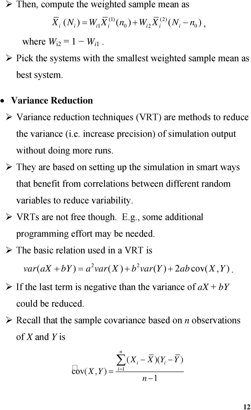 They are based o settig up the simulatio i smart ways that beefit from correlatios betwee differet radom variables to reduce variability. VRTs are ot free though. E.g., some additioal programmig effort may be eeded.