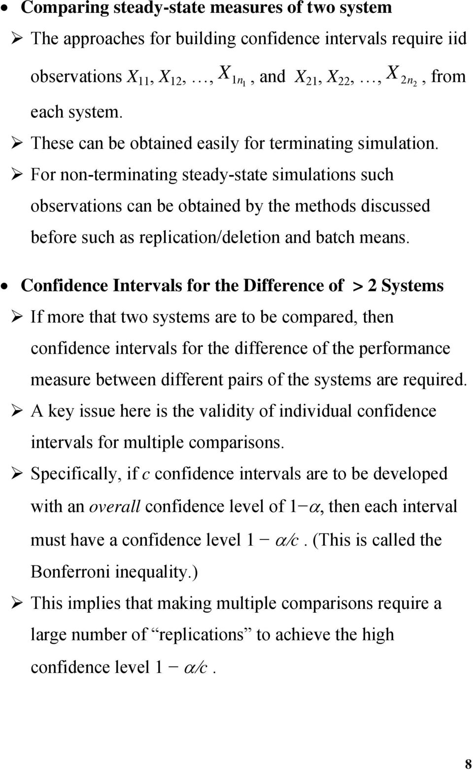 Cofidece Itervals for the Differece of > Systems If more that two systems are to be compared, the, from cofidece itervals for the differece of the performace measure betwee differet pairs of the