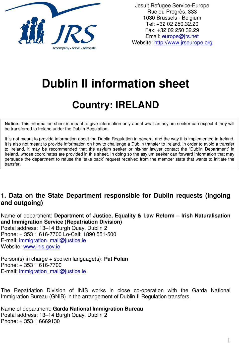 the Dublin Regulation. It is not meant to provide information about the Dublin Regulation in general and the way it is implemented in Ireland.