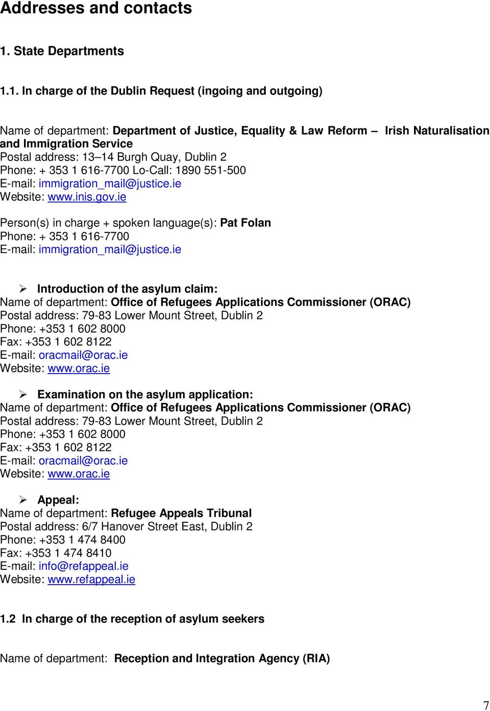 1. In charge of the Dublin Request (ingoing and outgoing) Name of department: Department of Justice, Equality & Law Reform Irish Naturalisation and Immigration Service Postal address: 13 14 Burgh