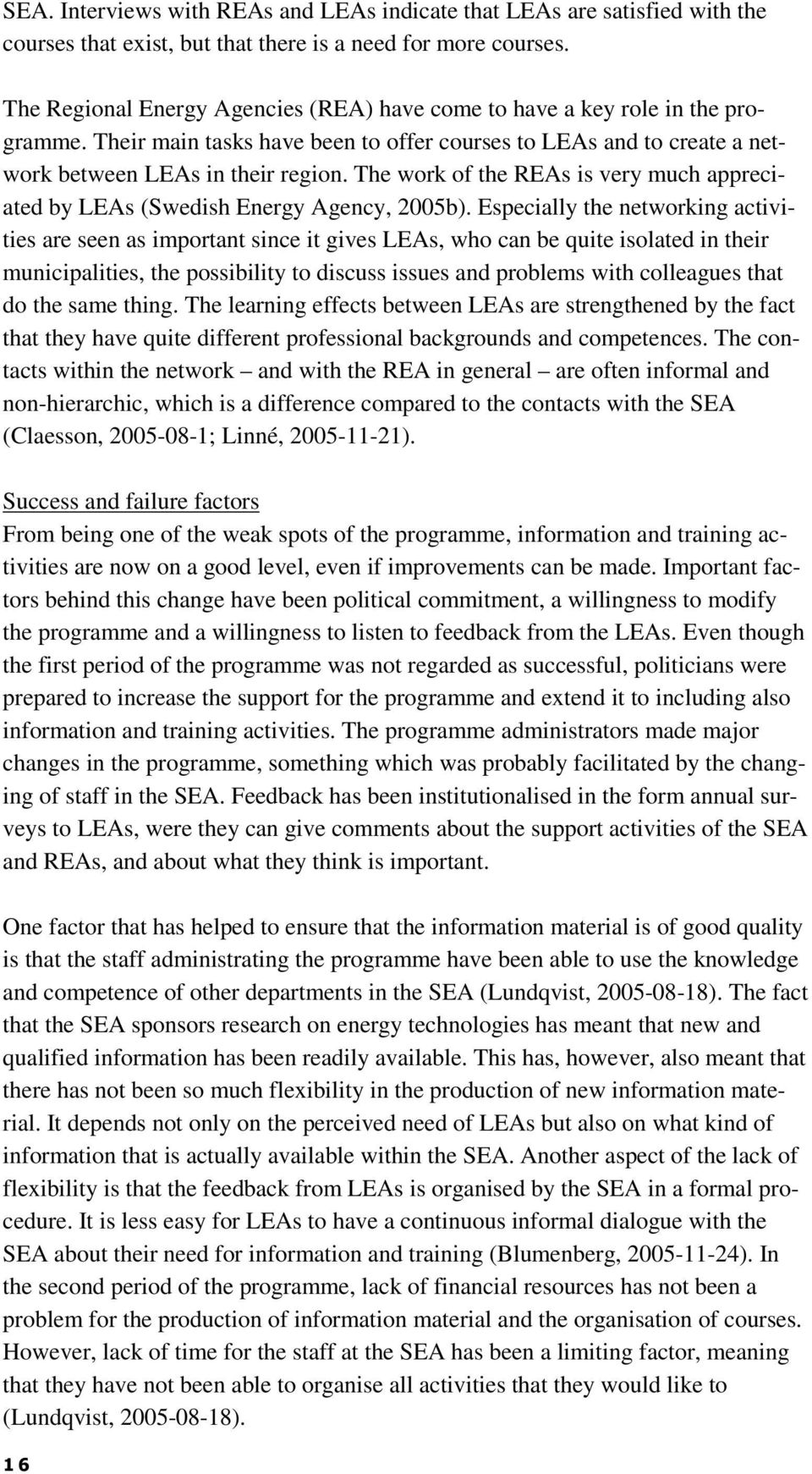 The work of the REAs is very much appreciated by LEAs (Swedish Energy Agency, 2005b).