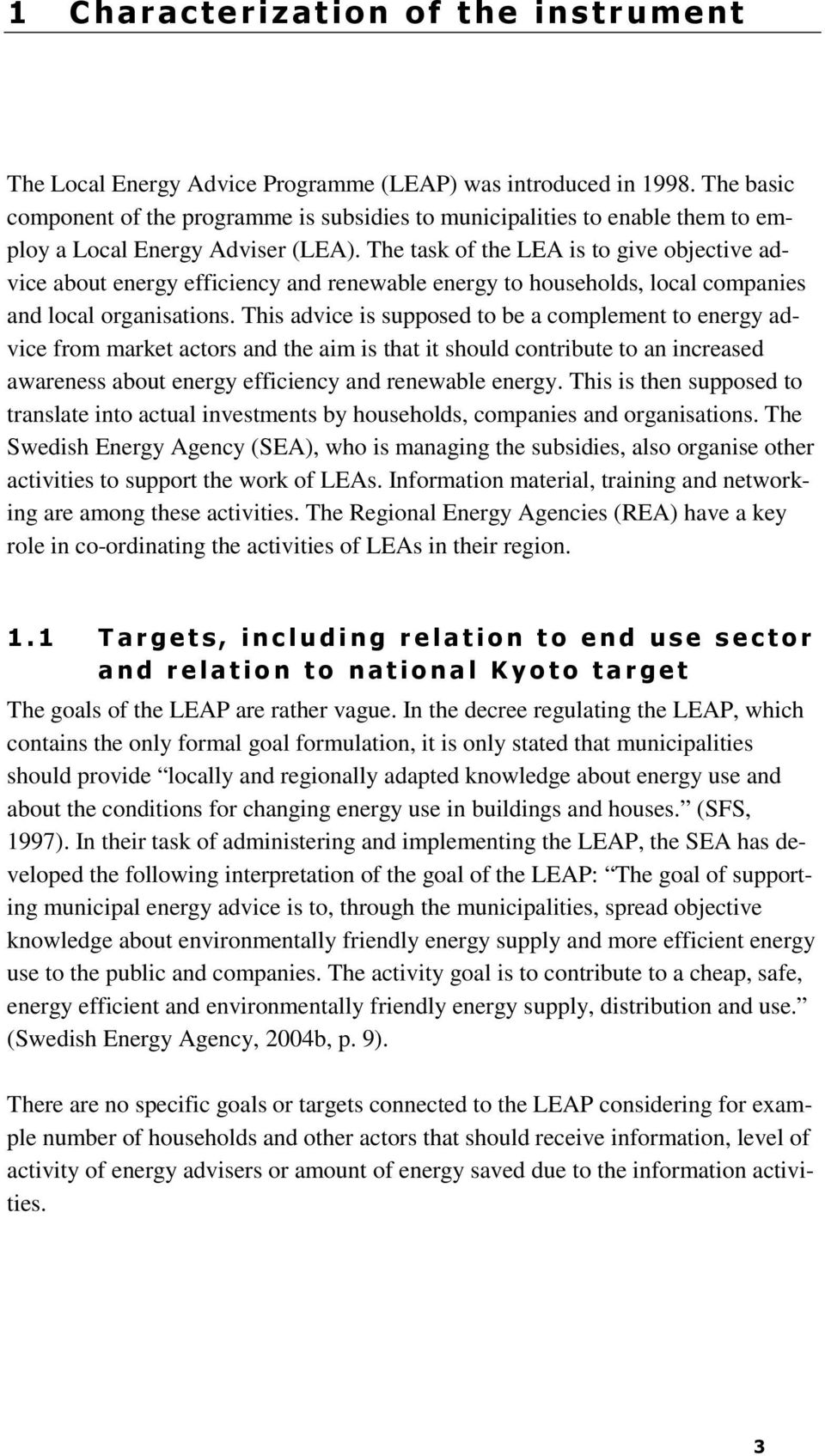The task of the LEA is to give objective advice about energy efficiency and renewable energy to households, local companies and local organisations.