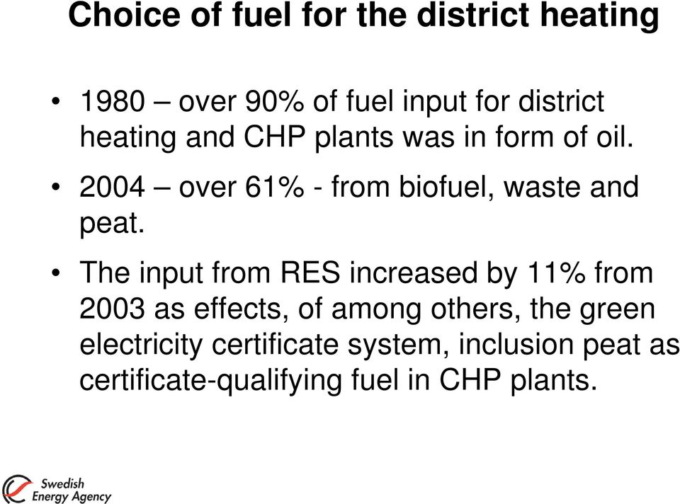 2004 over 61% - from biofuel, waste and peat.