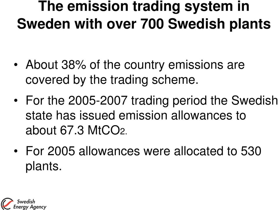 For the 2005-2007 trading period the Swedish state has issued emission