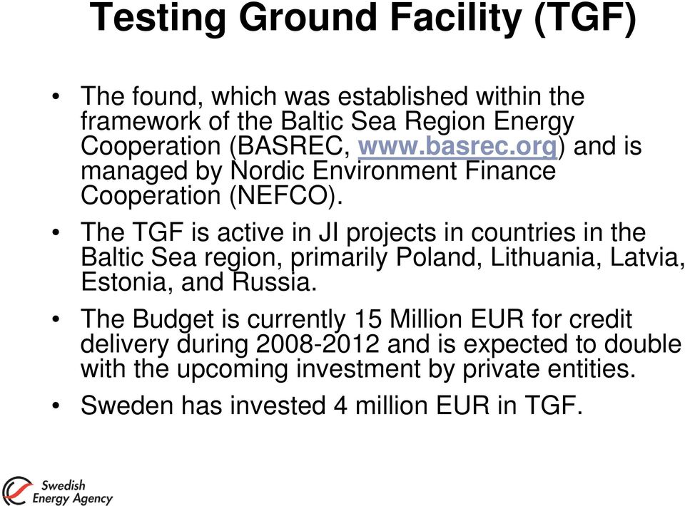 The TGF is active in JI projects in countries in the Baltic Sea region, primarily Poland, Lithuania, Latvia, Estonia, and Russia.