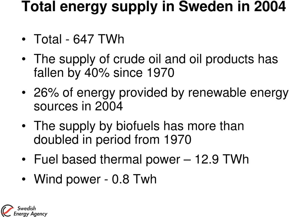 renewable energy sources in 2004 The supply by biofuels has more than
