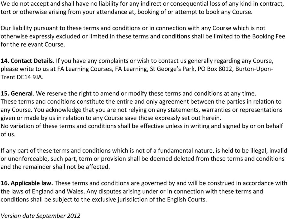 Our liability pursuant to these terms and conditions or in connection with any Course which is not otherwise expressly excluded or limited in these terms and conditions shall be limited to the