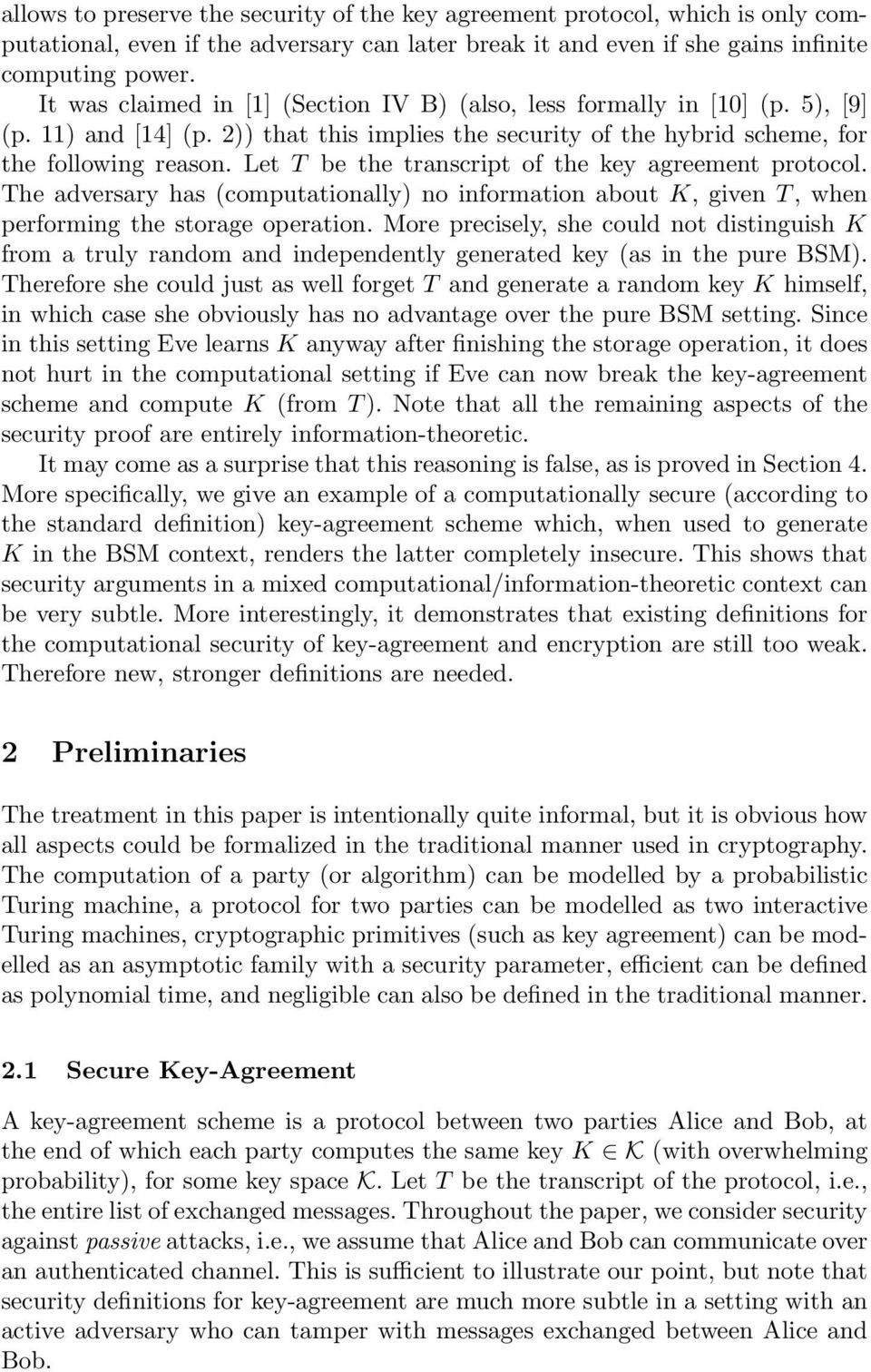 Let T be the transcript of the key agreement protocol. The adversary has (computationally) no information about K, given T, when performing the storage operation.