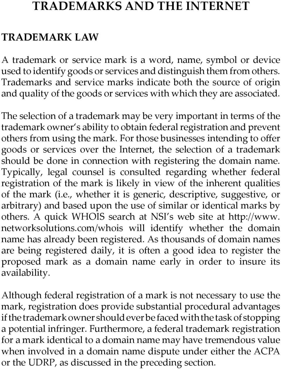 The selection of a trademark may be very important in terms of the trademark owner s ability to obtain federal registration and prevent others from using the mark.