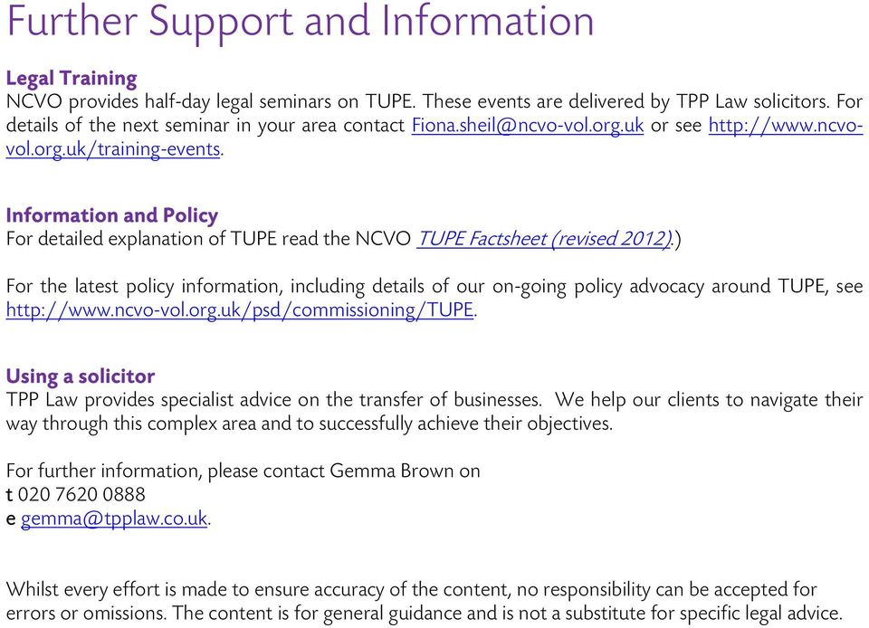 Information and Policy For detailed explanation of TUPE read the NCVO TUPE Factsheet (revised 2012).