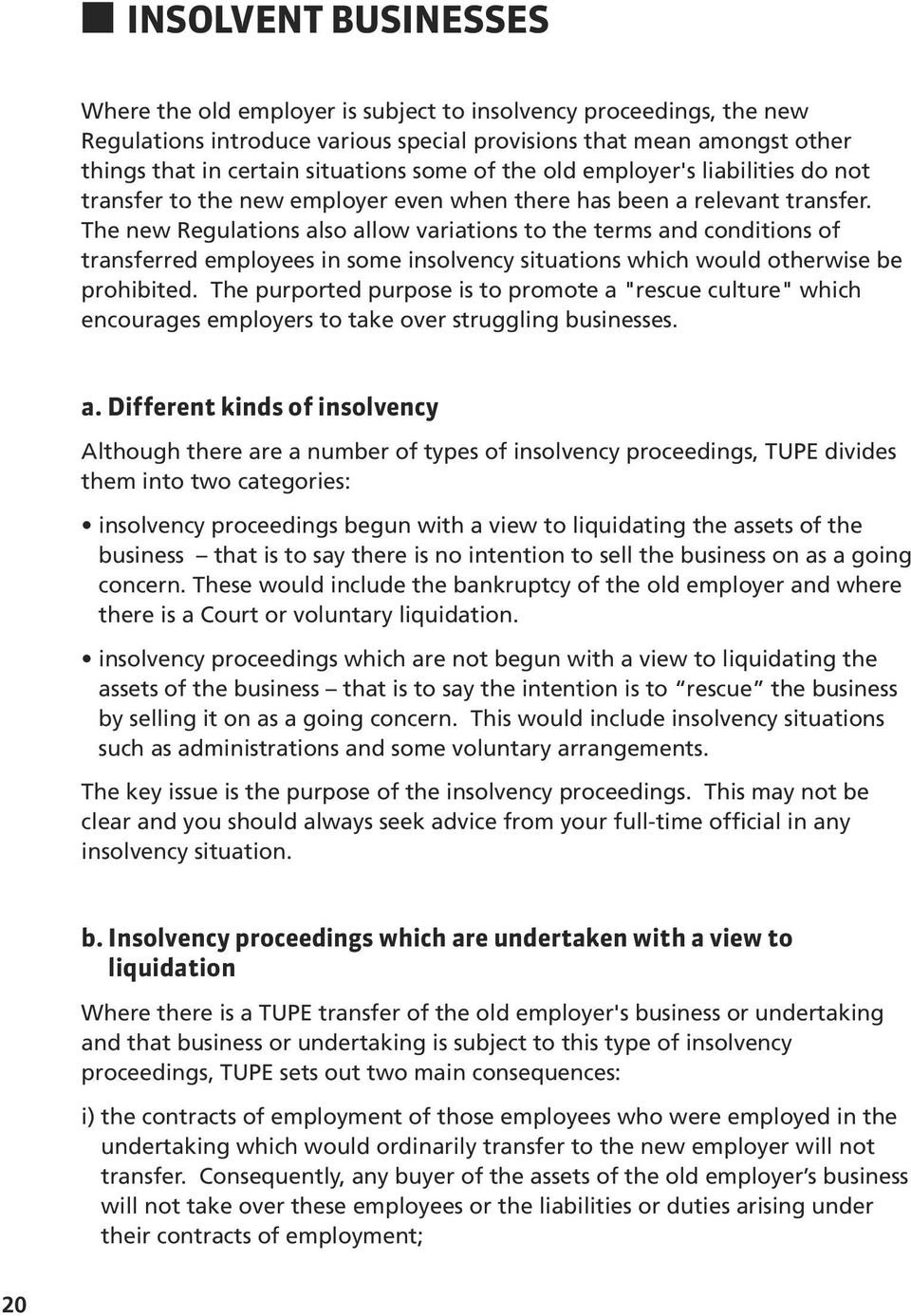 The new Regulations also allow variations to the terms and conditions of transferred employees in some insolvency situations which would otherwise be prohibited.