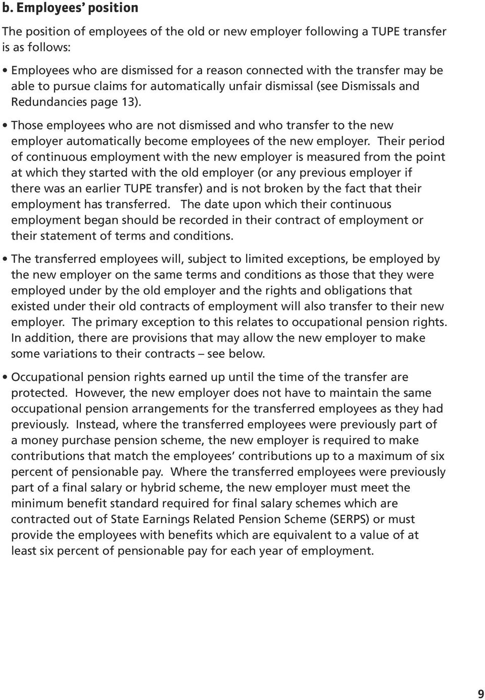 Those employees who are not dismissed and who transfer to the new employer automatically become employees of the new employer.