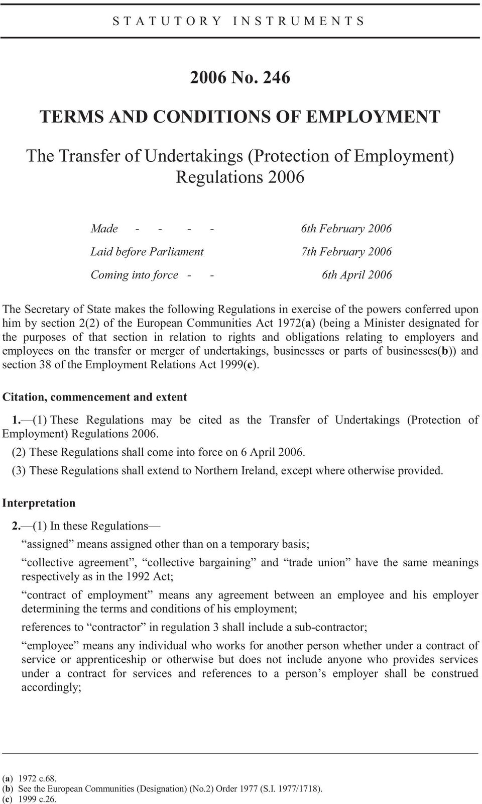 force - - 6th April 2006 The Secretary of State makes the following Regulations in exercise of the powers conferred upon him by section 2(2) of the European Communities Act 1972(a) (being a Minister