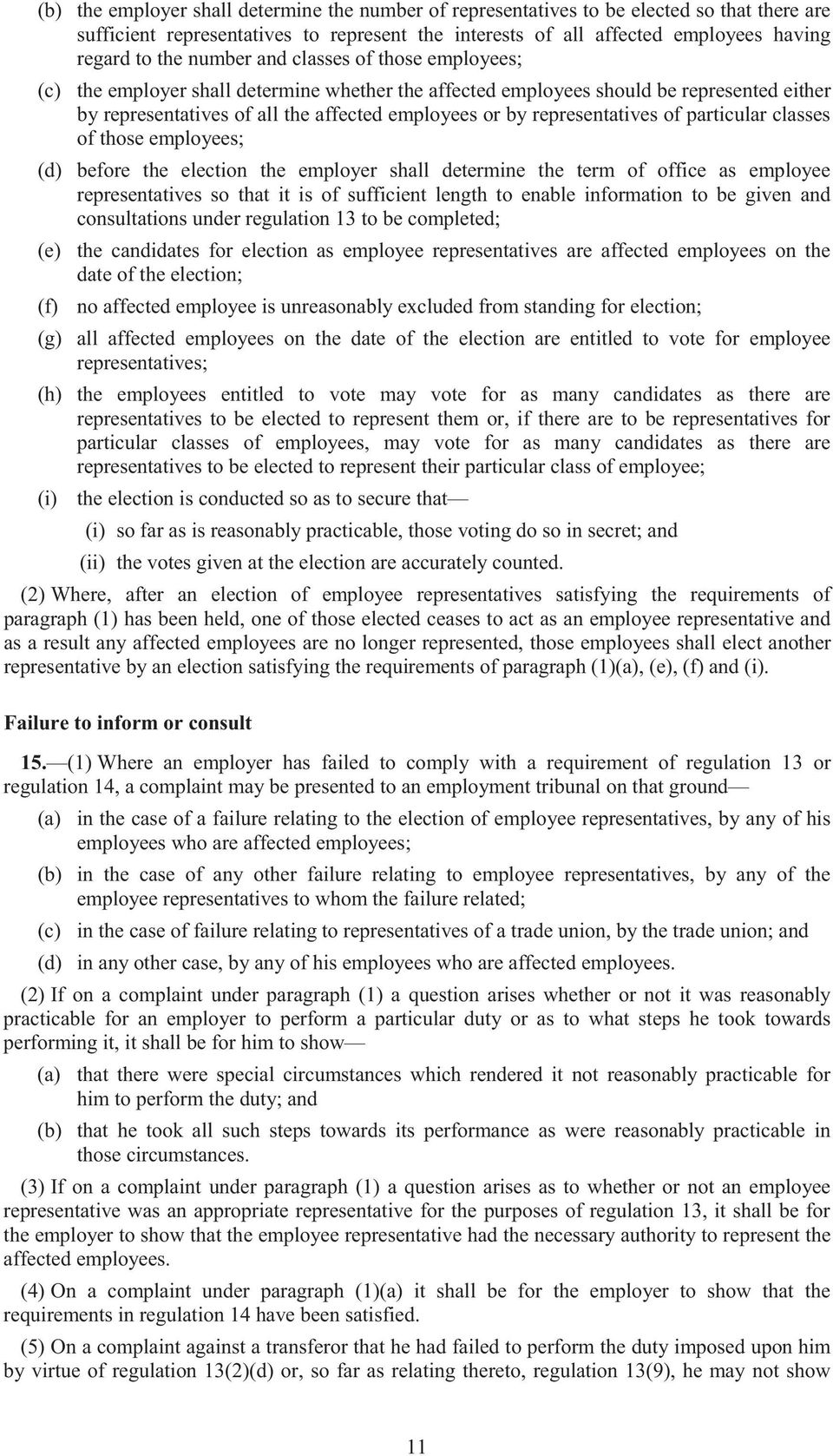 representatives of particular classes of those employees; (d) before the election the employer shall determine the term of office as employee representatives so that it is of sufficient length to