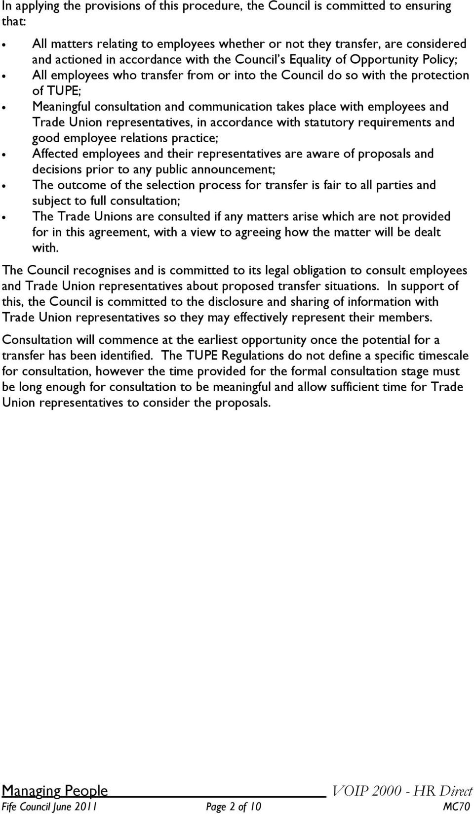 employees and Trade Union representatives, in accordance with statutory requirements and good employee relations practice; Affected employees and their representatives are aware of proposals and