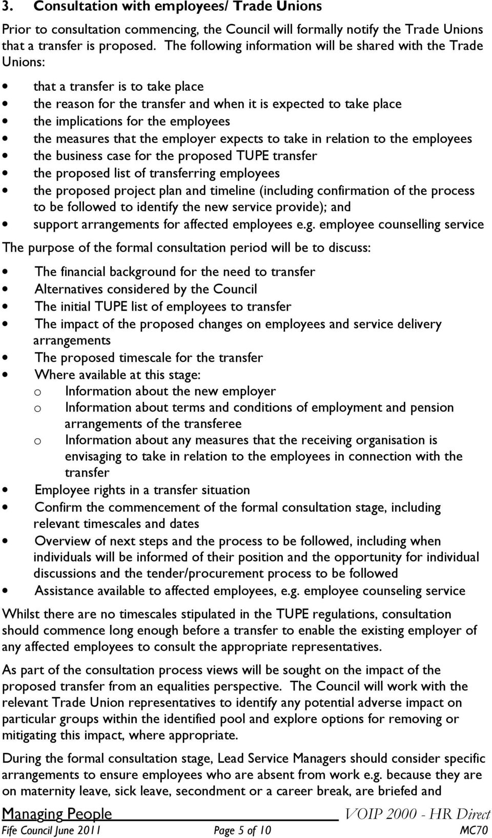 the measures that the employer expects to take in relation to the employees the business case for the proposed TUPE transfer the proposed list of transferring employees the proposed project plan and