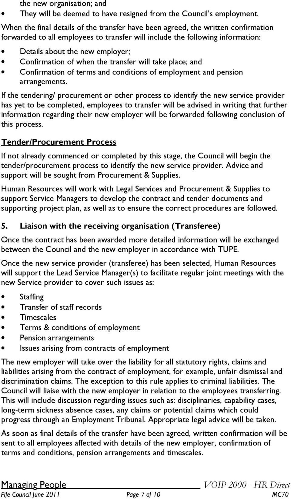 Confirmation of when the transfer will take place; and Confirmation of terms and conditions of employment and pension arrangements.