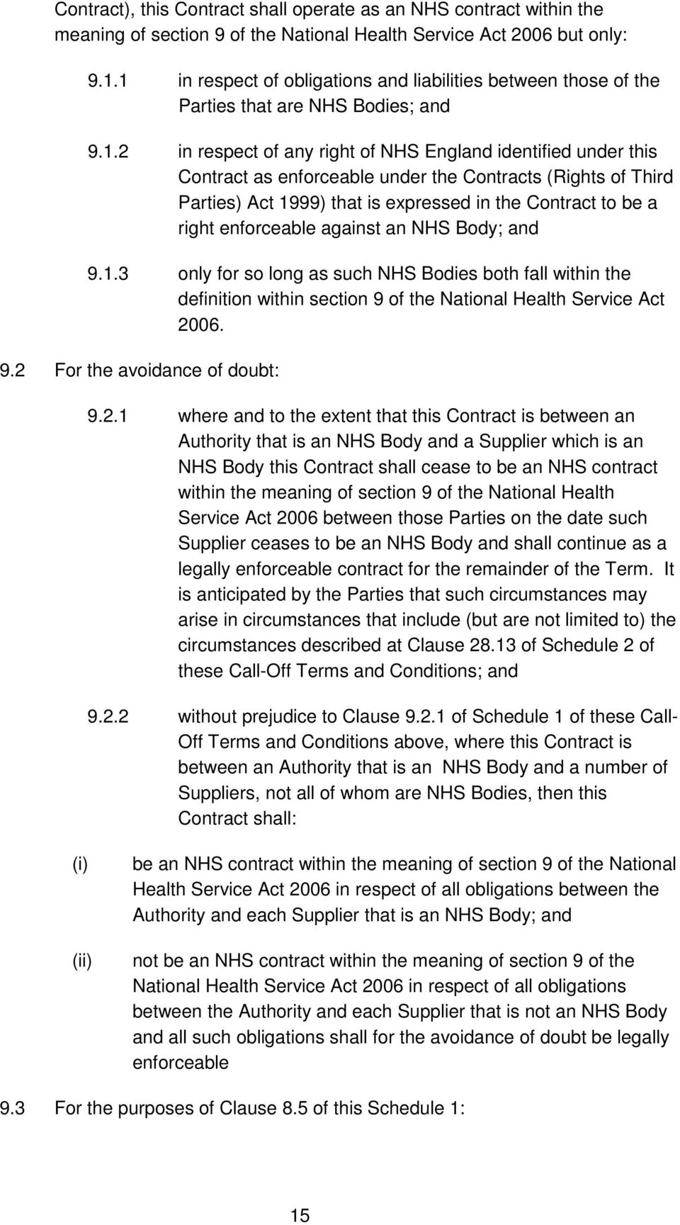 Contracts (Rights of Third Parties) Act 1999) that is expressed in the Contract to be a right enforceable against an NHS Body; and 9.1.3 only for so long as such NHS Bodies both fall within the definition within section 9 of the National Health Service Act 2006.