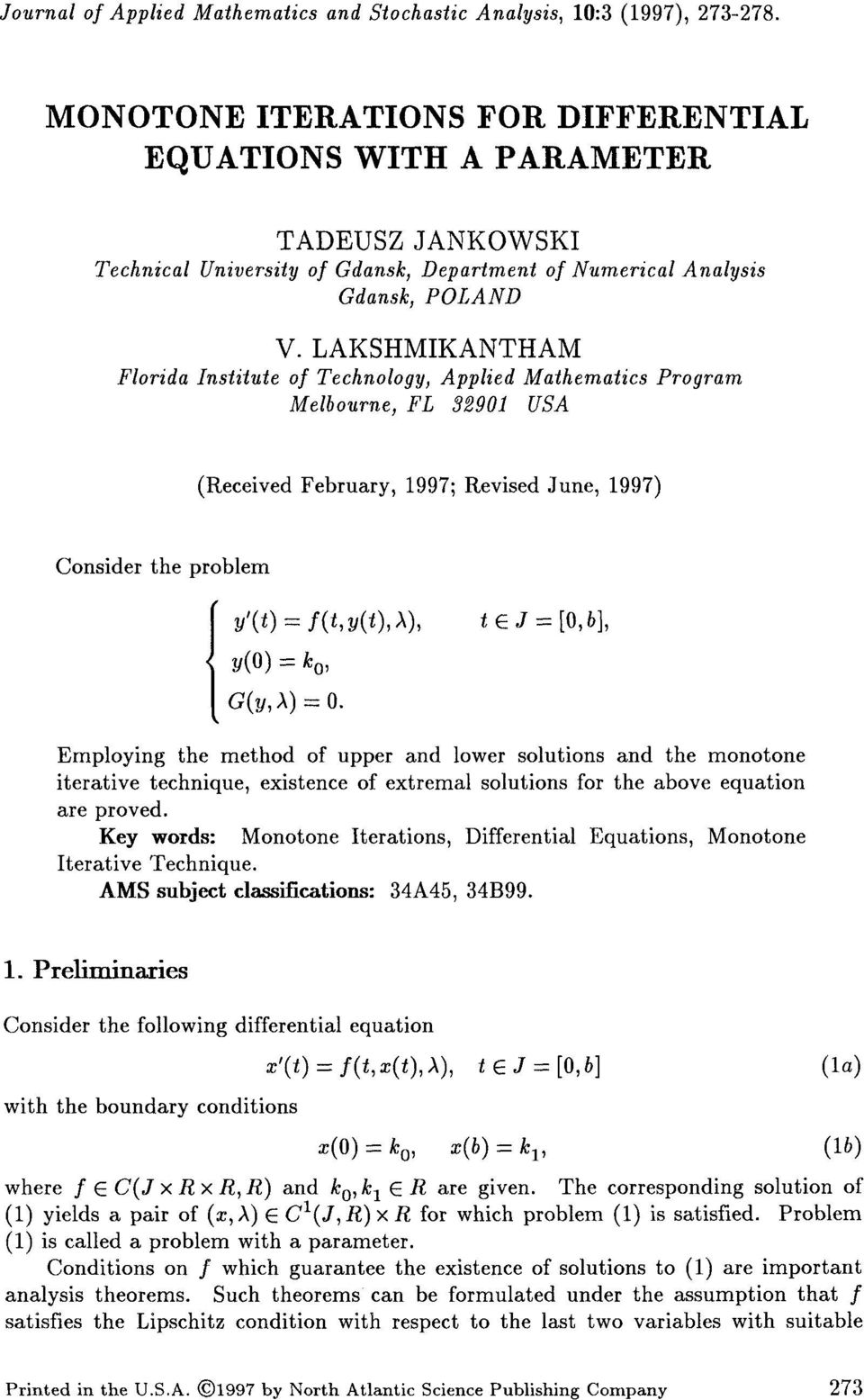 LAKSHMIKANTHAM Florida Institute of Technology, Applied Mathematics Program Melbourne, FL 32901 USA (Received February, 1997; Revised June, 1997) Consider the problem y (t)- f(t,y(t),i), (o)- o, (,)