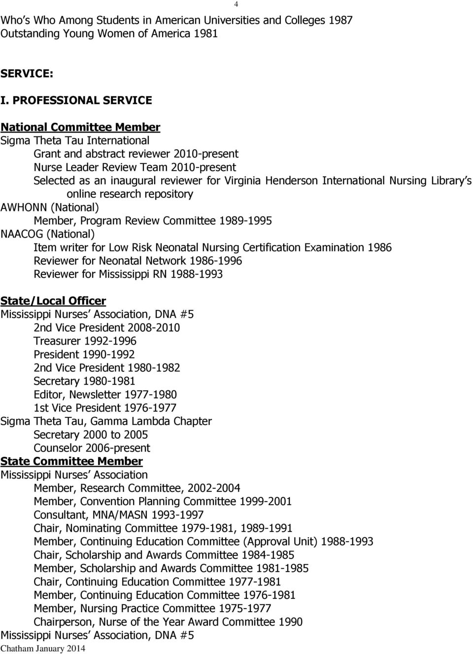 Virginia Henderson International Nursing Library s online research repository AWHONN (National) Member, Program Review Committee 1989-1995 NAACOG (National) Item writer for Low Risk Neonatal Nursing