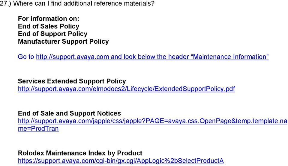 com and look below the header Maintenance Information Services Extended Support Policy http://support.avaya.