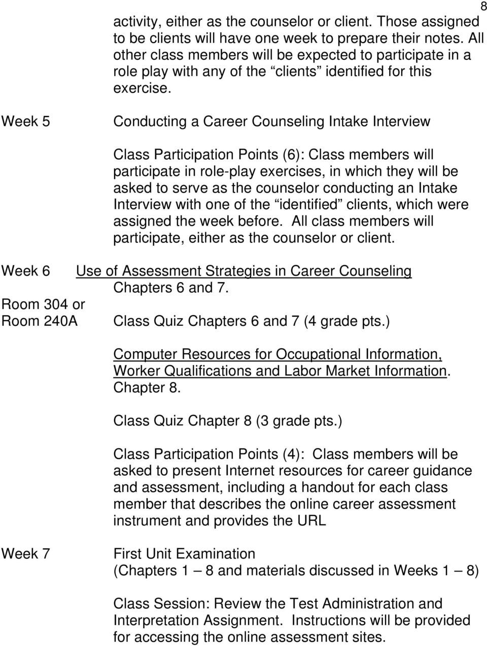 Week 5 Conducting a Career Counseling Intake Interview Class Participation Points (6): Class members will participate in role-play exercises, in which they will be asked to serve as the counselor