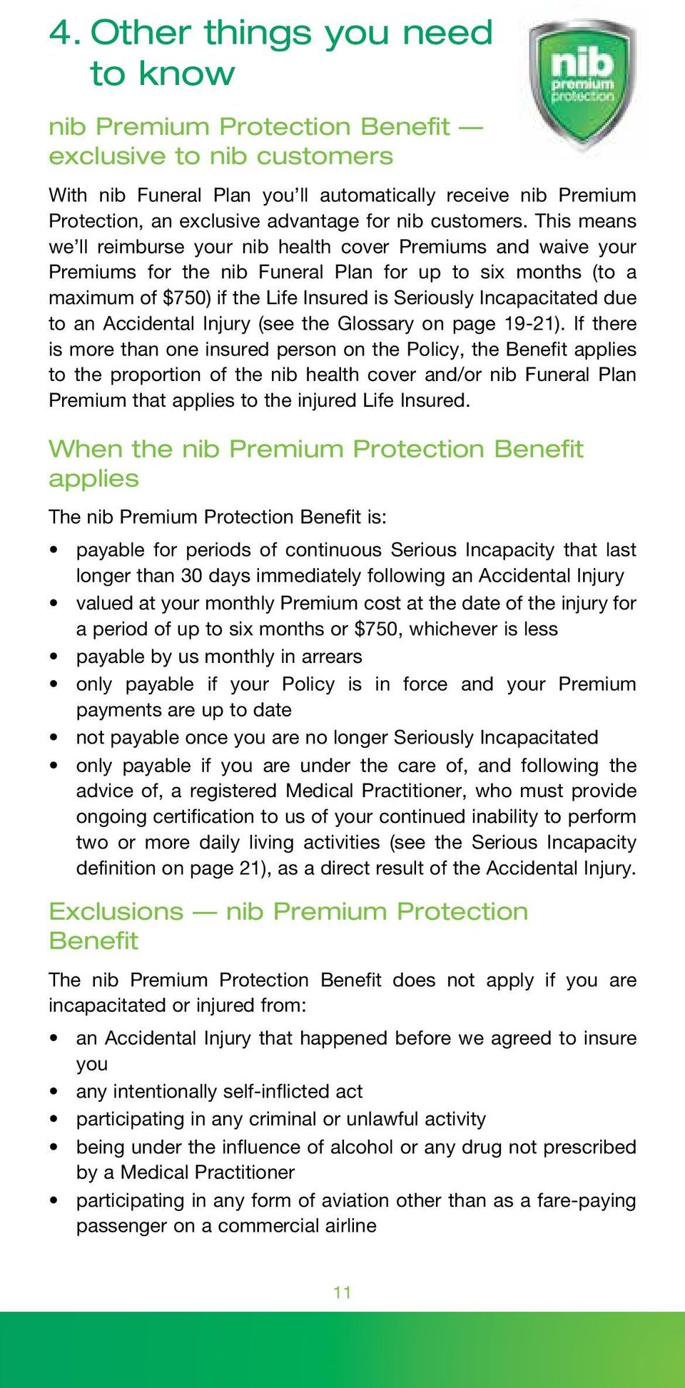 This means we ll reimburse your nib health cover Premiums and waive your Premiums for the nib Funeral Plan for up to six months (to a maximum of $750) if the Life Insured is Seriously Incapacitated