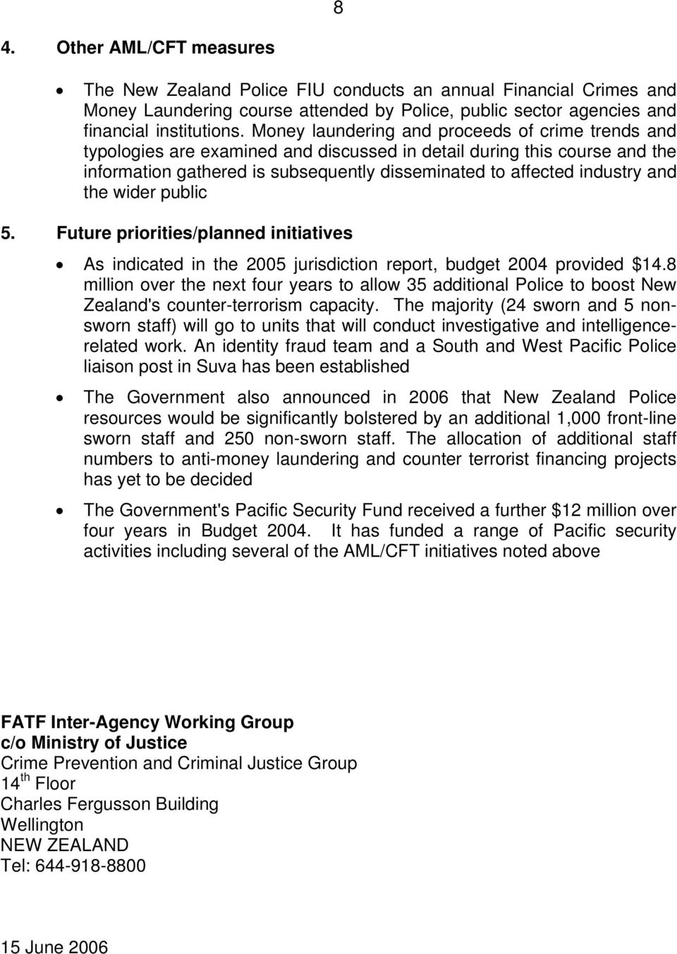the wider public 5. Future priorities/planned initiatives As indicated in the 2005 jurisdiction report, budget 2004 provided $14.