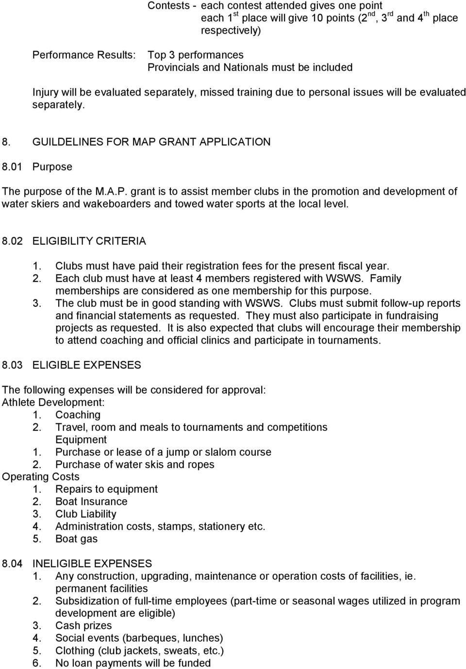 GRANT APPLICATION 8.01 Purpose The purpose of the M.A.P. grant is to assist member clubs in the promotion and development of water skiers and wakeboarders and towed water sports at the local level. 8.02 ELIGIBILITY CRITERIA 1.
