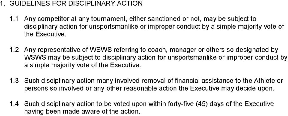 1.2 Any representative of WSWS referring to coach, manager or others so designated by WSWS may be subject to disciplinary action for unsportsmanlike or improper conduct by a simple