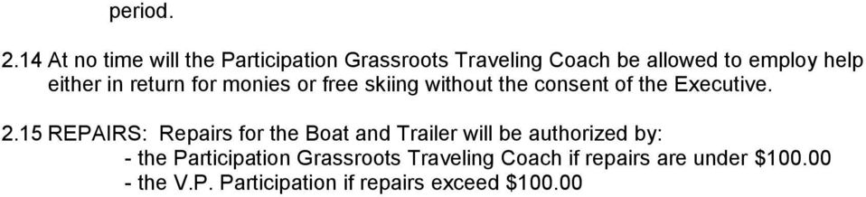 either in return for monies or free skiing without the consent of the Executive. 2.