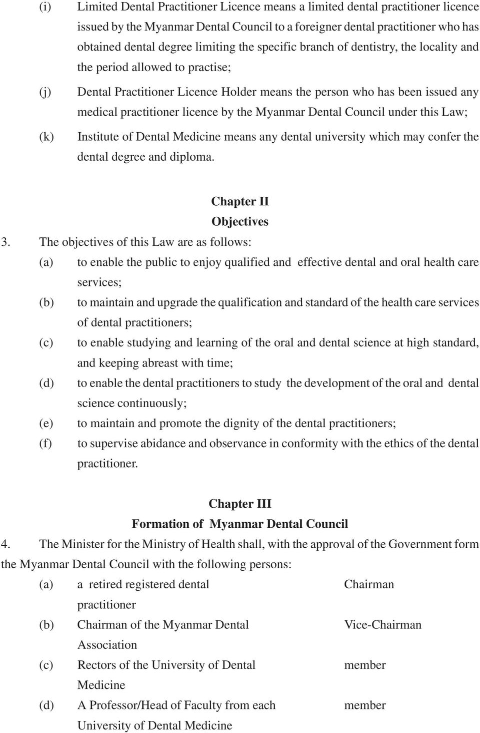 the Myanmar Dental Council under this Law; Institute of Dental Medicine means any dental university which may confer the dental degree and diploma. Chapter II Objectives 3.