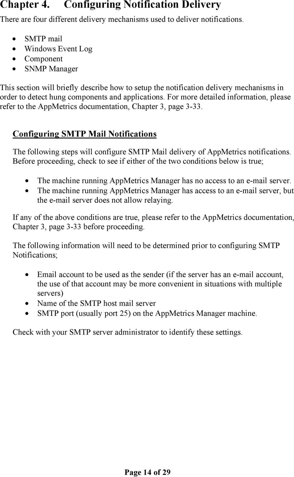 For more detailed information, please refer to the AppMetrics documentation, Chapter 3, page 3-33.