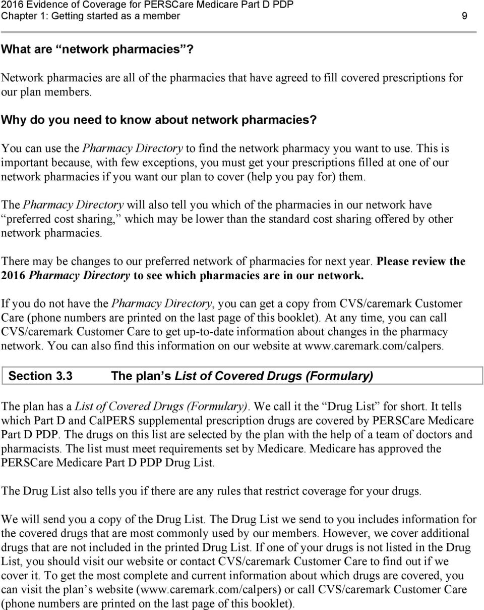 This is important because, with few exceptions, you must get your prescriptions filled at one of our network pharmacies if you want our plan to cover (help you pay for) them.