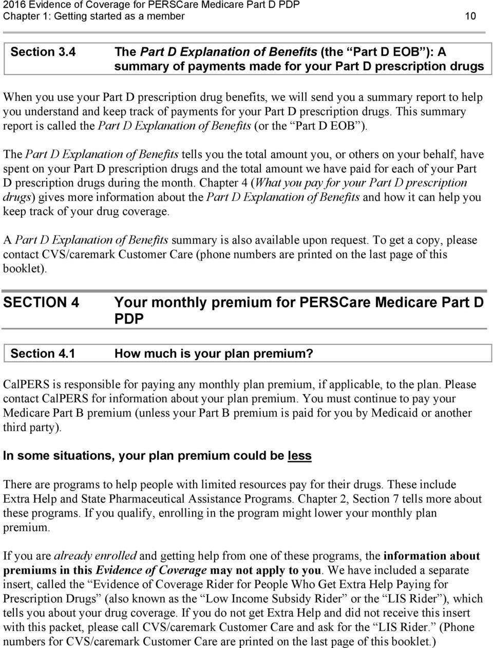 report to help you understand and keep track of payments for your Part D prescription drugs. This summary report is called the Part D Explanation of Benefits (or the Part D EOB ).