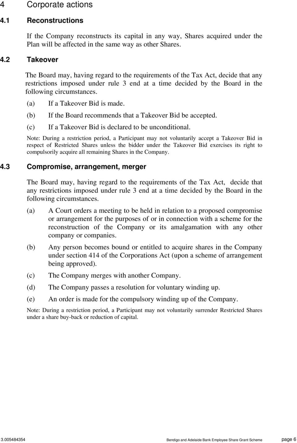 2 Takeover The Board may, having regard to the requirements of the Tax Act, decide that any restrictions imposed under rule 3 end at a time decided by the Board in the following circumstances.